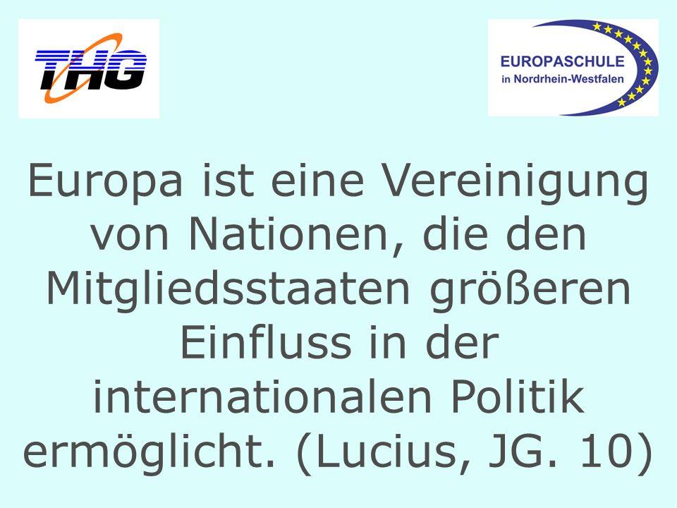 Europa ist eine Vereinigung von Nationen, die den Mitgliedsstaaten größeren Einfluss in der internationalen Politik ermöglicht.