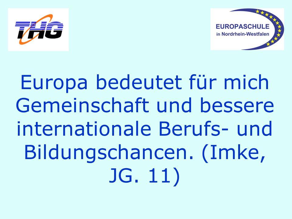 Europa bedeutet für mich Gemeinschaft und bessere internationale Berufs- und Bildungschancen.