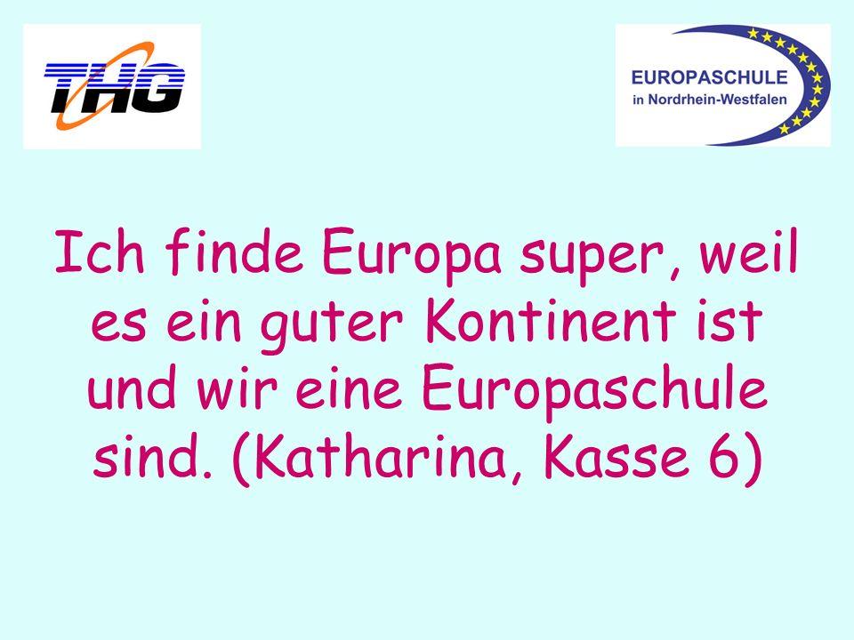 Ich finde Europa super, weil es ein guter Kontinent ist und wir eine Europaschule sind.
