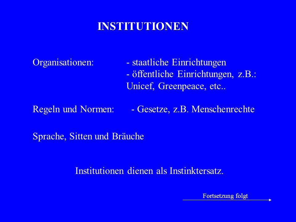 Institutionen dienen als Instinktersatz.