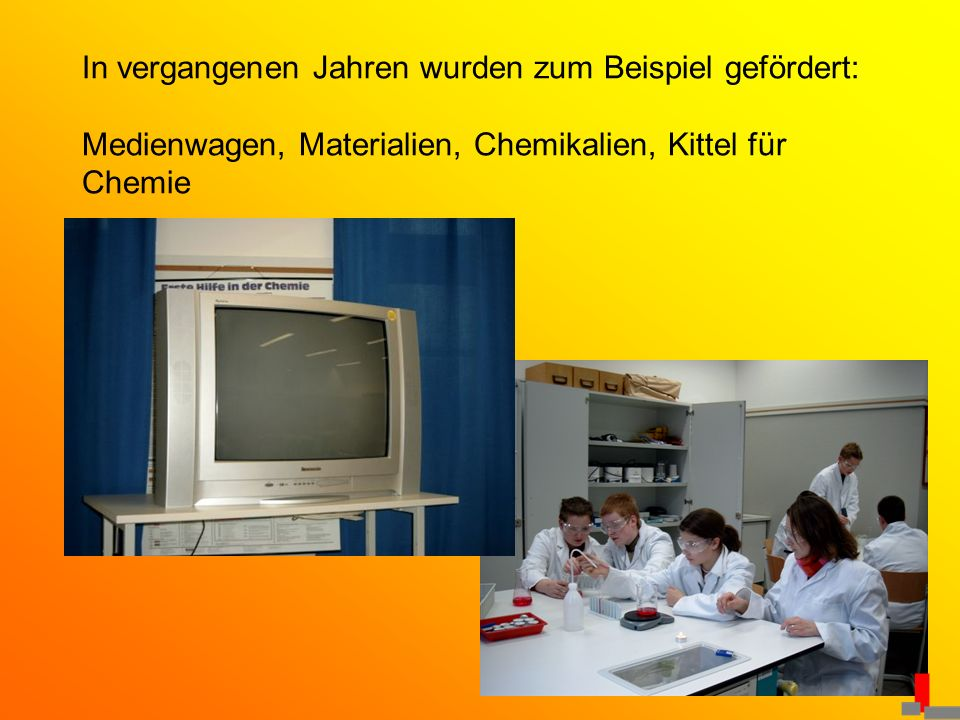 In vergangenen Jahren wurden zum Beispiel gefördert: Medienwagen, Materialien, Chemikalien, Kittel für Chemie