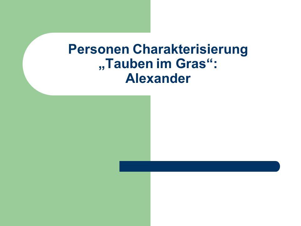 """Personen Charakterisierung """"Tauben im Gras : Alexander"""