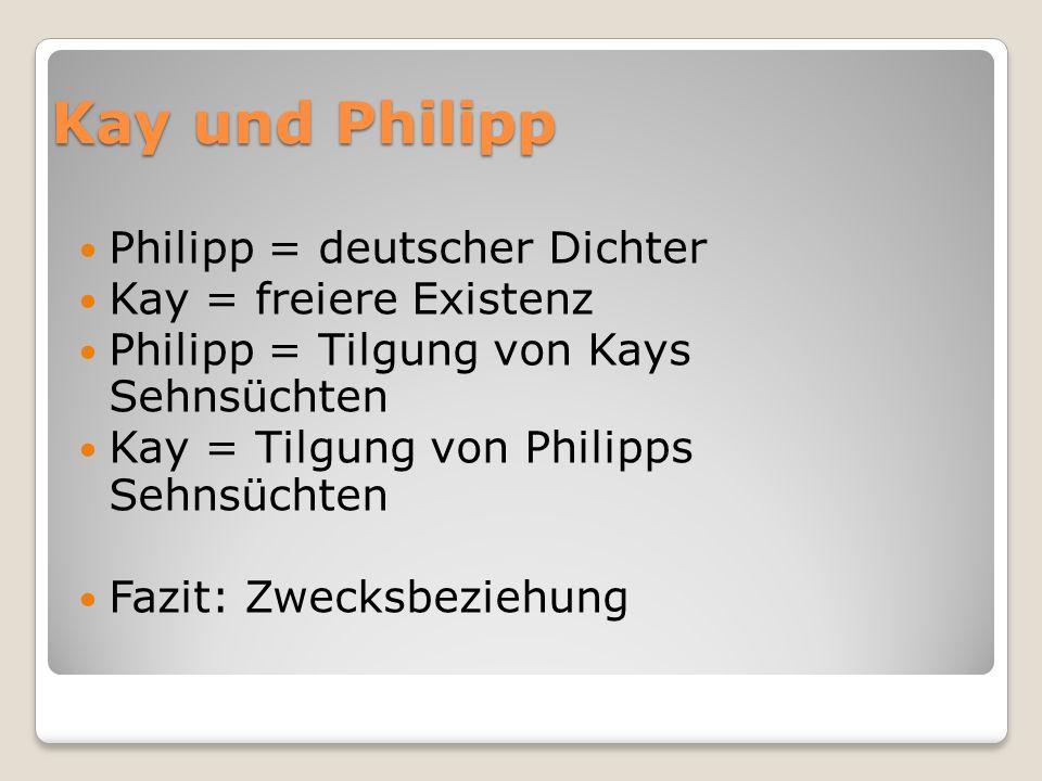 Kay und Philipp Philipp = deutscher Dichter Kay = freiere Existenz