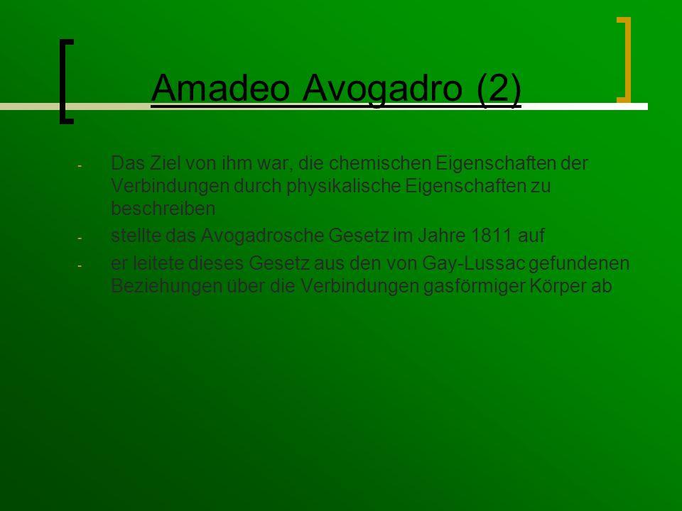 Amadeo Avogadro (2) Das Ziel von ihm war, die chemischen Eigenschaften der Verbindungen durch physikalische Eigenschaften zu beschreiben.