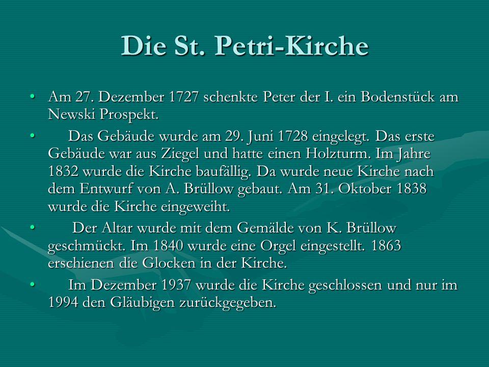 Die St. Petri-Kirche Am 27. Dezember 1727 schenkte Peter der I. ein Bodenstück am Newski Prospekt.