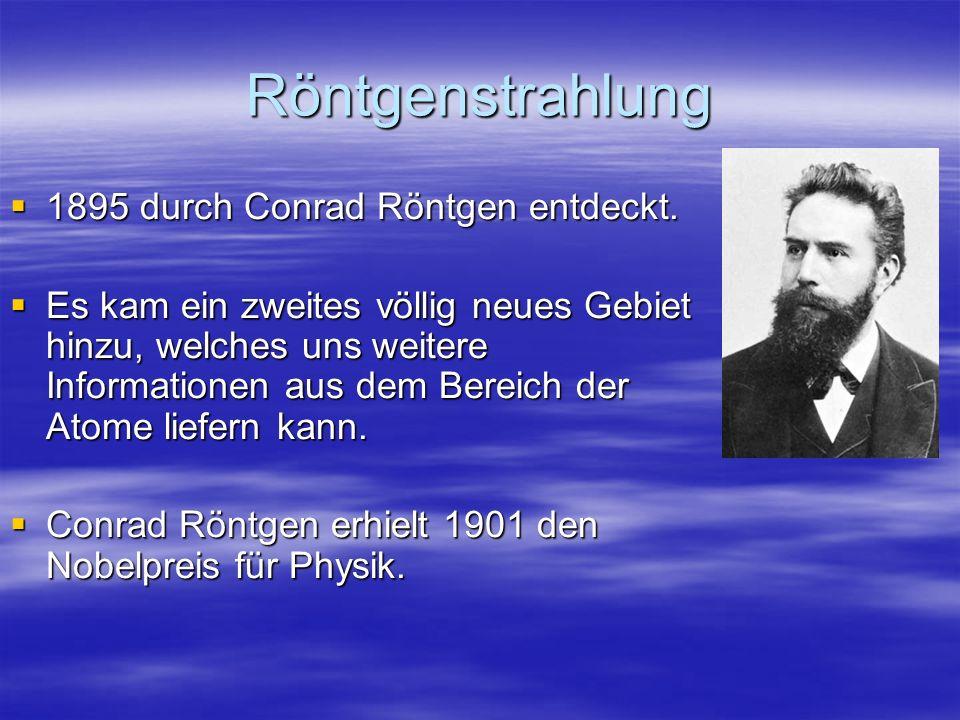 Röntgenstrahlung 1895 durch Conrad Röntgen entdeckt.