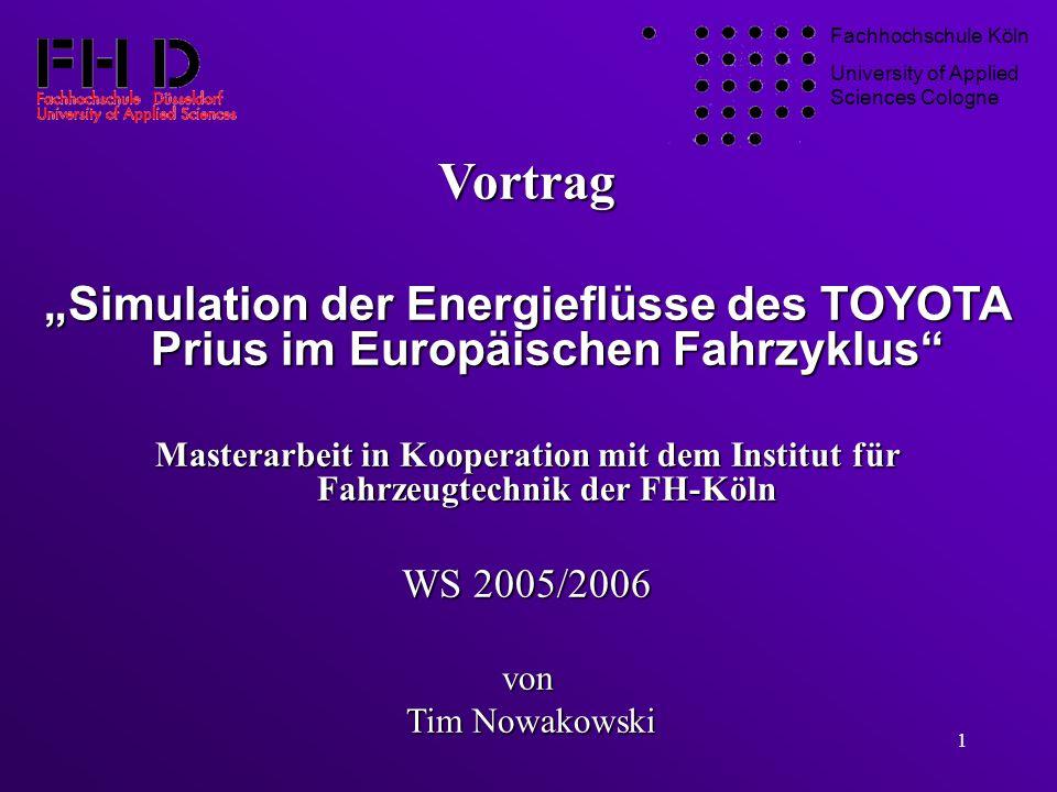 """Fachhochschule Köln University of Applied Sciences Cologne. Vortrag. """"Simulation der Energieflüsse des TOYOTA Prius im Europäischen Fahrzyklus"""