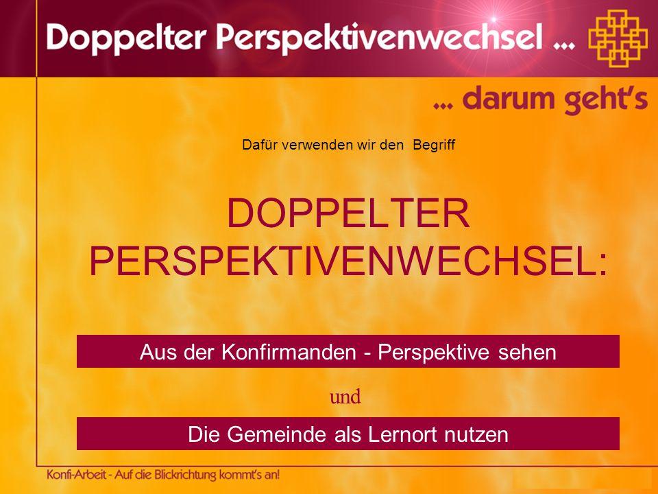 Dafür verwenden wir den Begriff DOPPELTER PERSPEKTIVENWECHSEL: