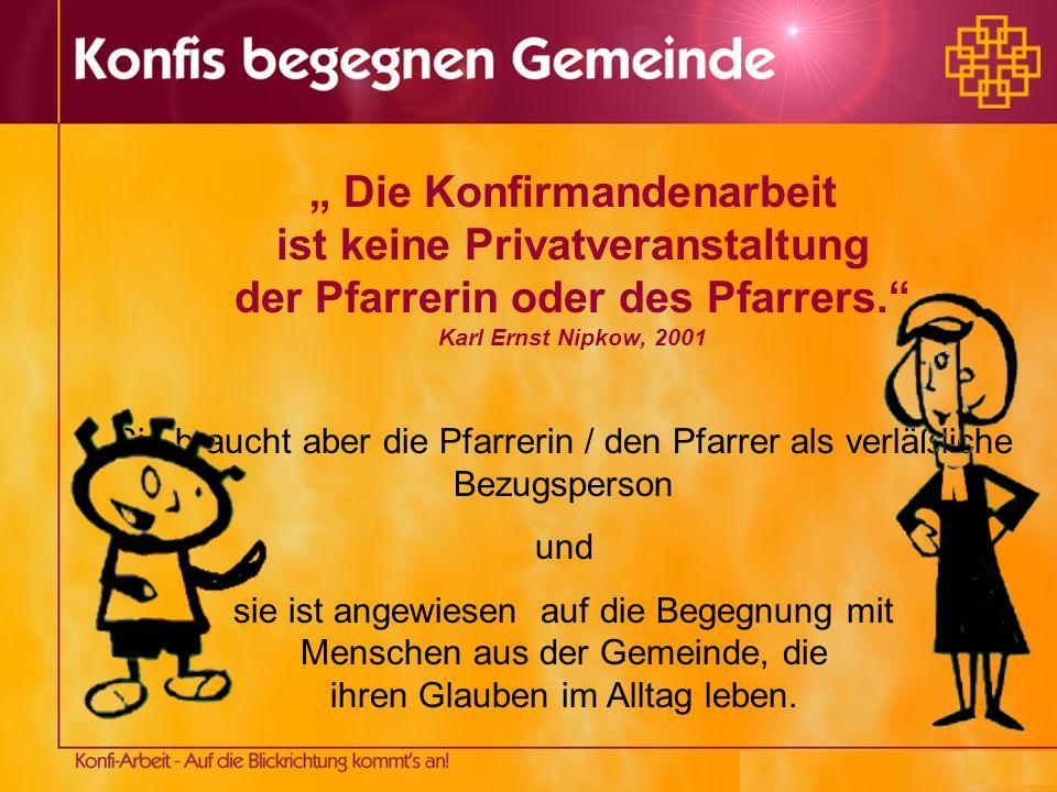 """"""" Die Konfirmandenarbeit ist keine Privatveranstaltung der Pfarrerin oder des Pfarrers. Karl Ernst Nipkow, 2001"""