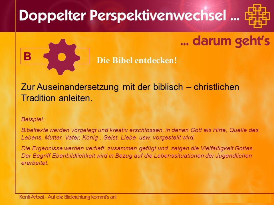 B Die Bibel entdecken! Zur Auseinandersetzung mit der biblisch – christlichen Tradition anleiten. Beispiel: