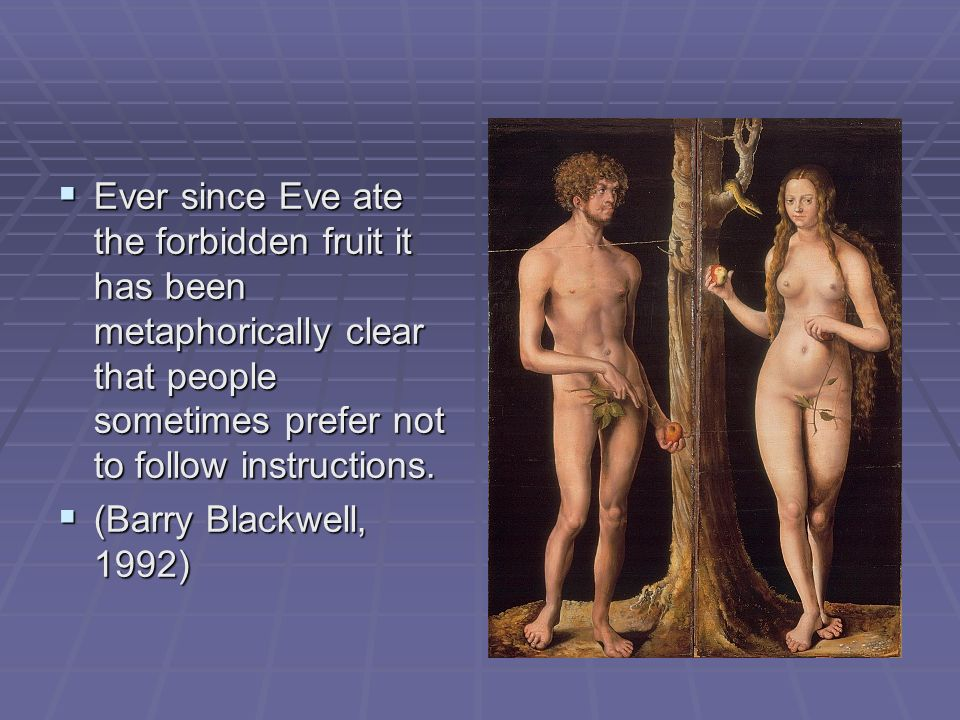 Ever since Eve ate the forbidden fruit it has been metaphorically clear that people sometimes prefer not to follow instructions.