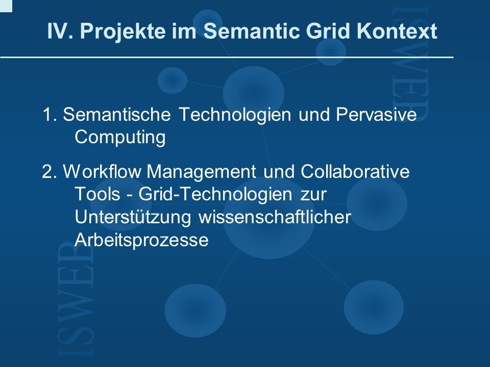 IV. Projekte im Semantic Grid Kontext