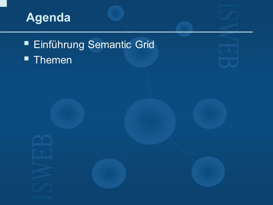 Agenda Einführung Semantic Grid Themen