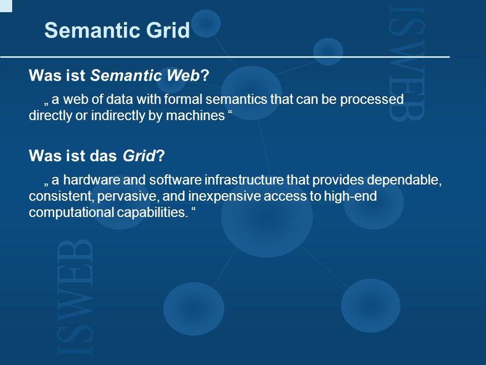 Semantic Grid Was ist Semantic Web Was ist das Grid