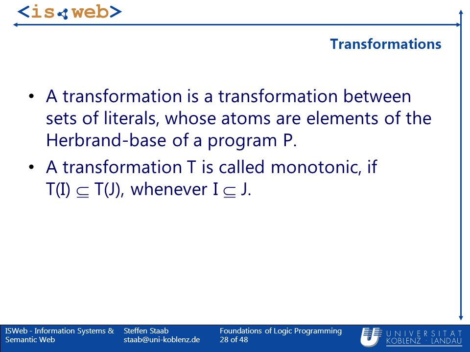 TransformationsA transformation is a transformation between sets of literals, whose atoms are elements of the Herbrand-base of a program P.