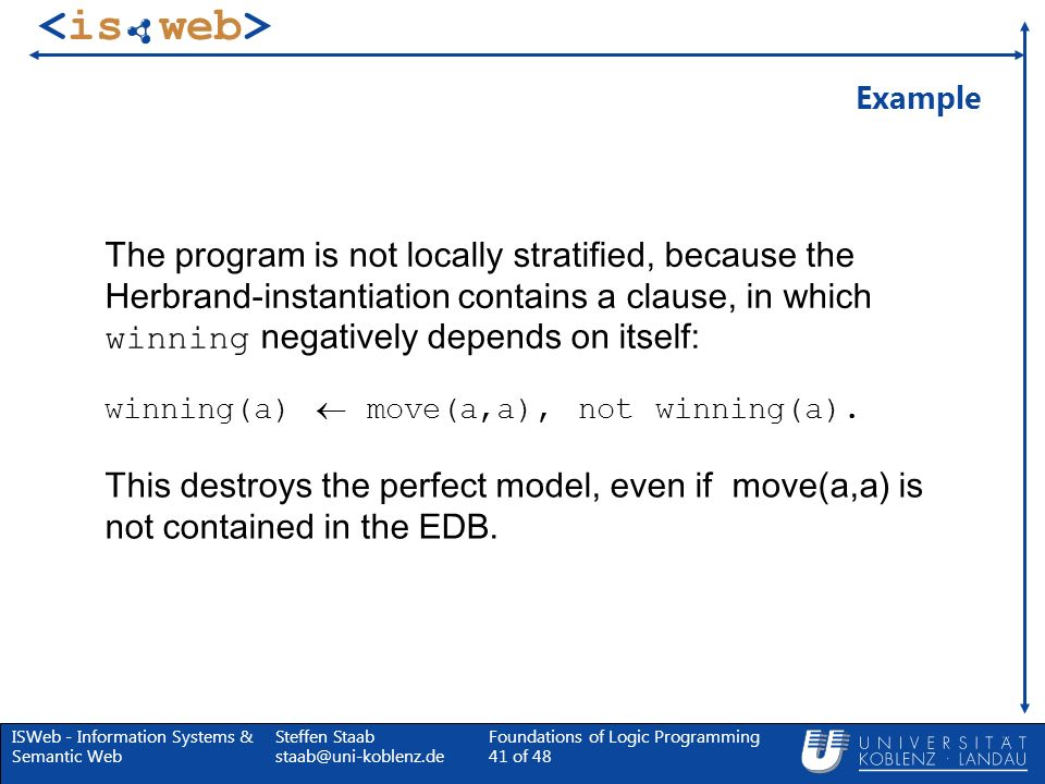 ExampleThe program is not locally stratified, because the Herbrand-instantiation contains a clause, in which winning negatively depends on itself: