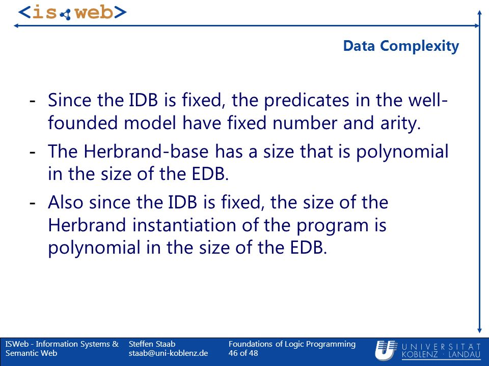 Data ComplexitySince the IDB is fixed, the predicates in the well- founded model have fixed number and arity.