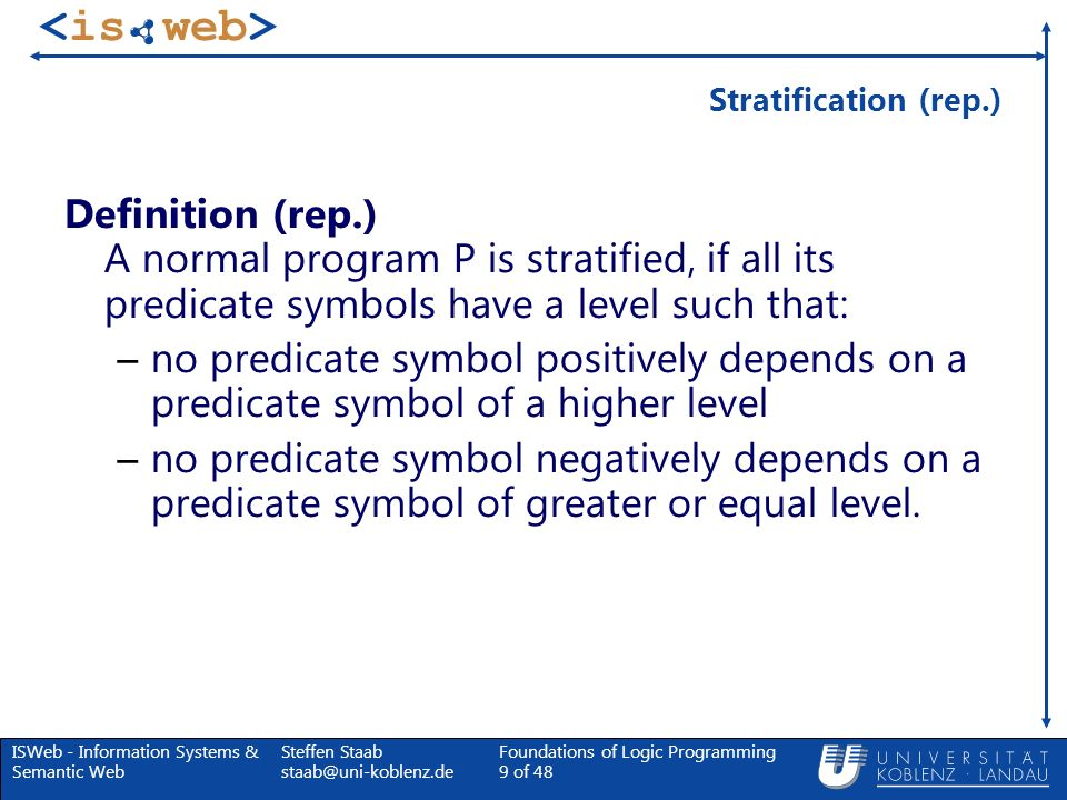 Stratification (rep.) Definition (rep.) A normal program P is stratified, if all its predicate symbols have a level such that: