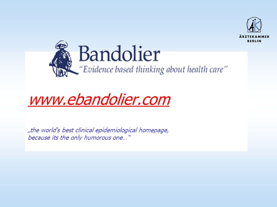 "www.ebandolier.com ""the world's best clinical epidemiological homepage, because its the only humorous one…"
