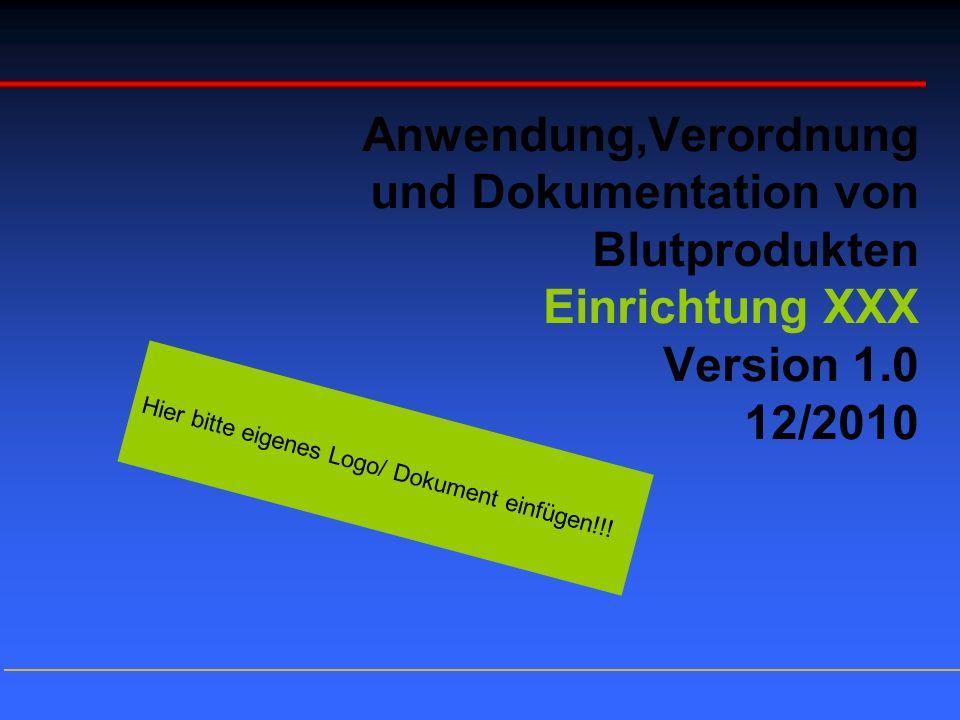 Anwendung,Verordnung und Dokumentation von Blutprodukten Einrichtung XXX Version 1.0 12/2010