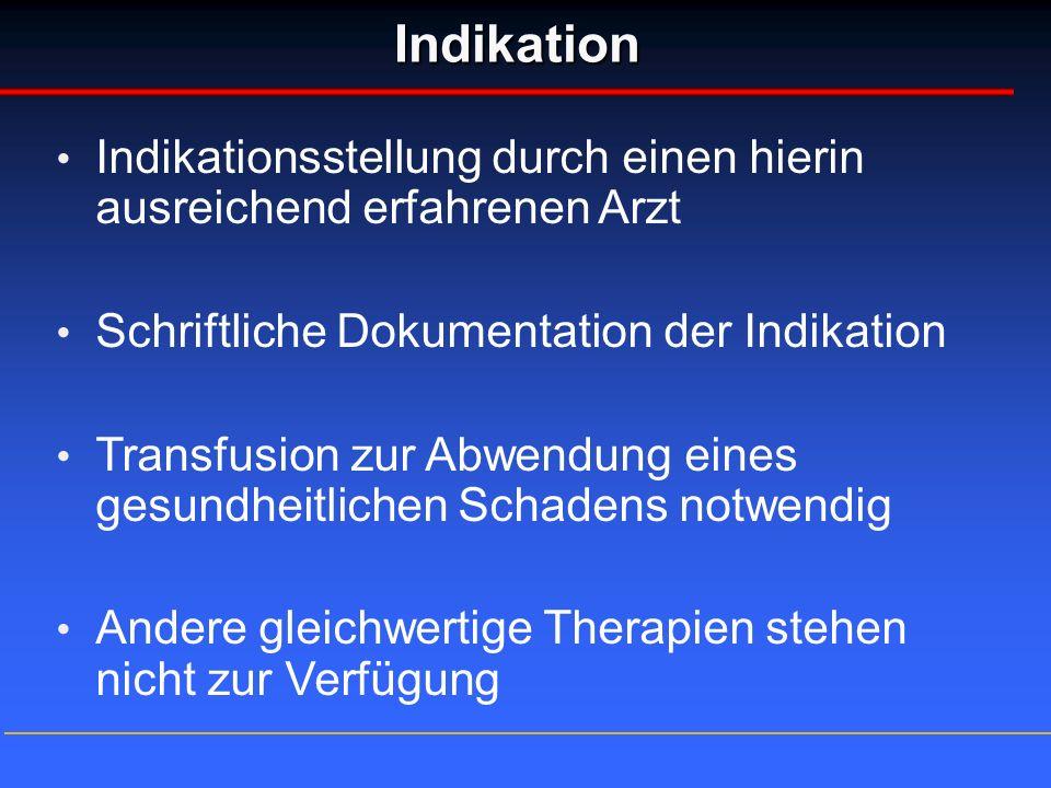 IndikationIndikationsstellung durch einen hierin ausreichend erfahrenen Arzt. Schriftliche Dokumentation der Indikation.
