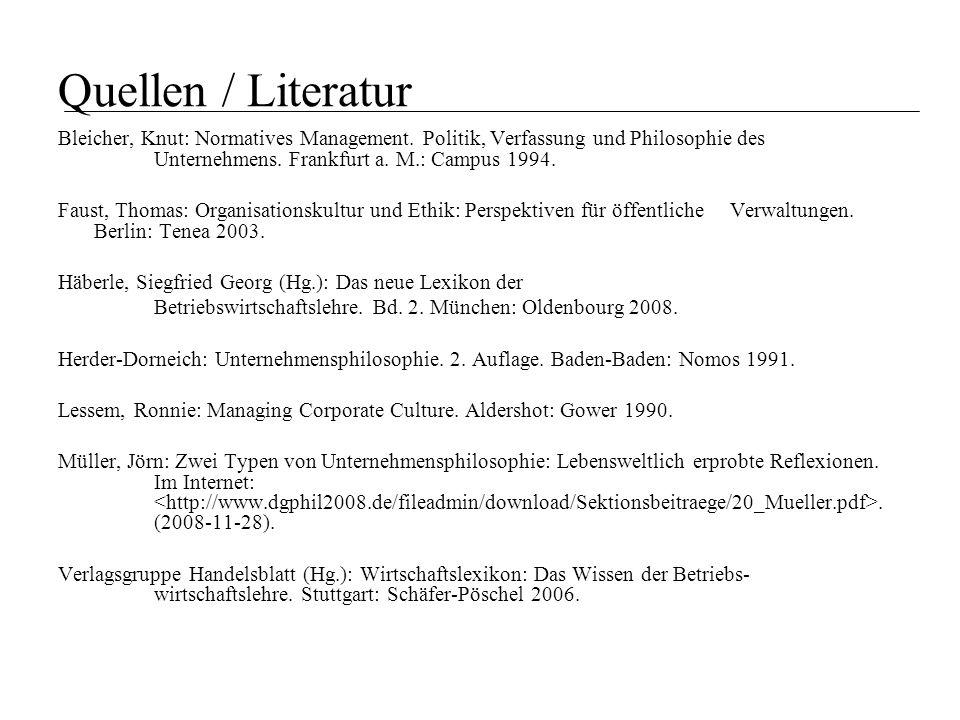 Quellen / Literatur Bleicher, Knut: Normatives Management. Politik, Verfassung und Philosophie des Unternehmens. Frankfurt a. M.: Campus 1994.