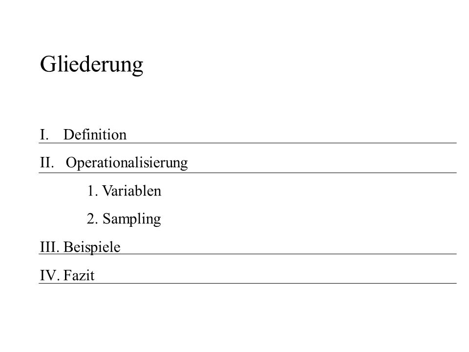 Gliederung Definition II. Operationalisierung 1. Variablen 2. Sampling