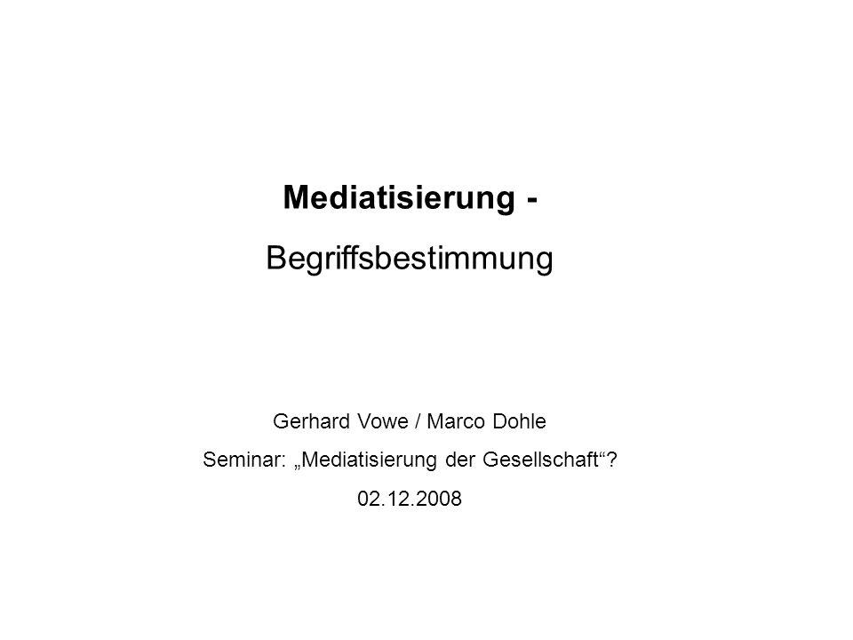 Mediatisierung - Begriffsbestimmung Gerhard Vowe / Marco Dohle