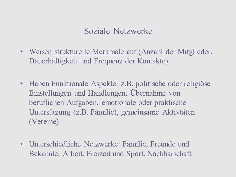 Soziale Netzwerke Weisen strukturelle Merkmale auf (Anzahl der Mitglieder, Dauerhaftigkeit und Frequenz der Kontakte)