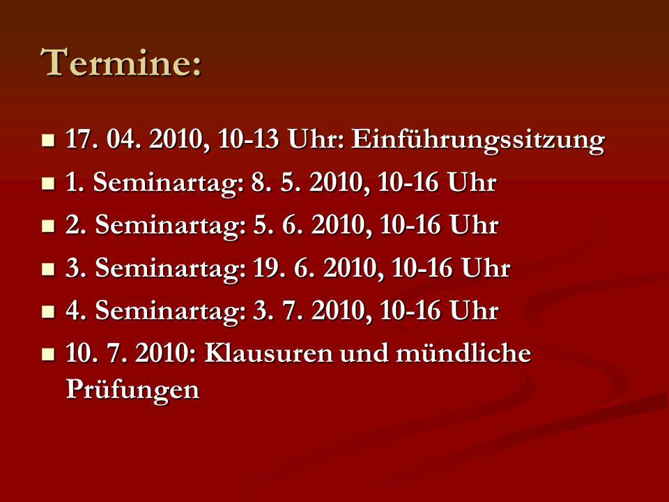 Termine: 17. 04. 2010, 10-13 Uhr: Einführungssitzung