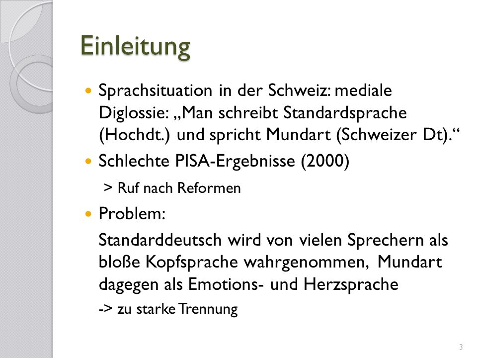 """EinleitungSprachsituation in der Schweiz: mediale Diglossie: """"Man schreibt Standardsprache (Hochdt.) und spricht Mundart (Schweizer Dt)."""