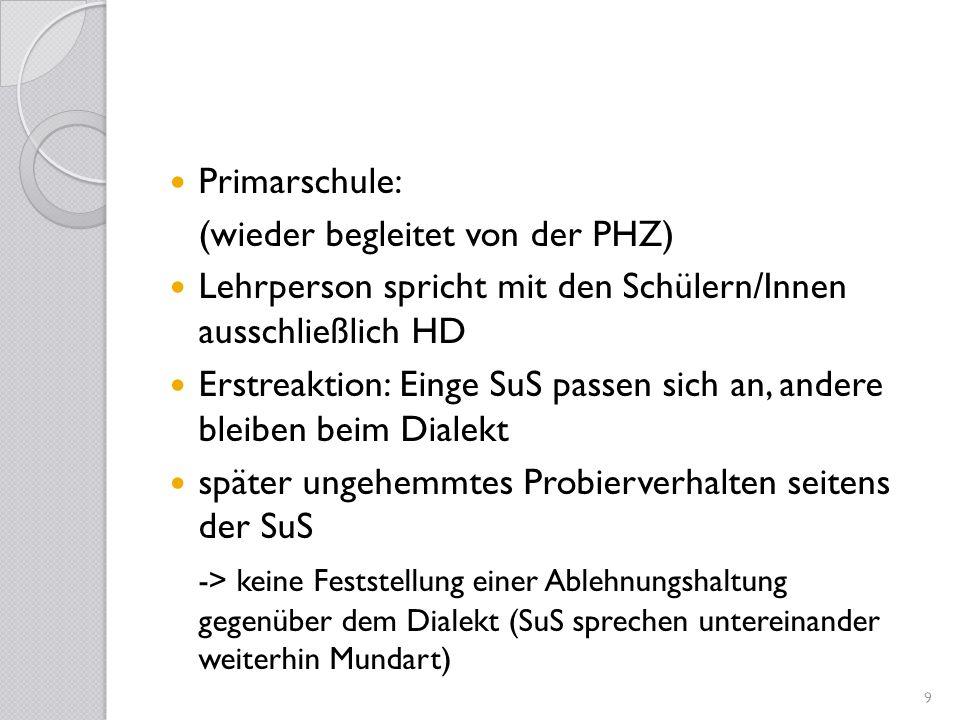 Primarschule:(wieder begleitet von der PHZ) Lehrperson spricht mit den Schülern/Innen ausschließlich HD.