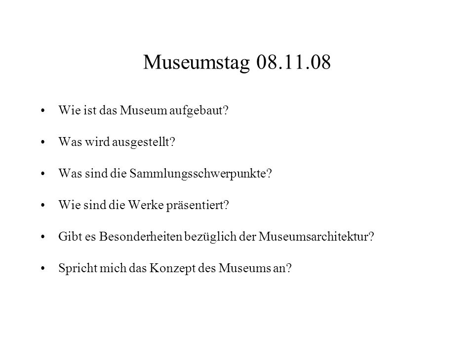 Museumstag 08.11.08 Wie ist das Museum aufgebaut