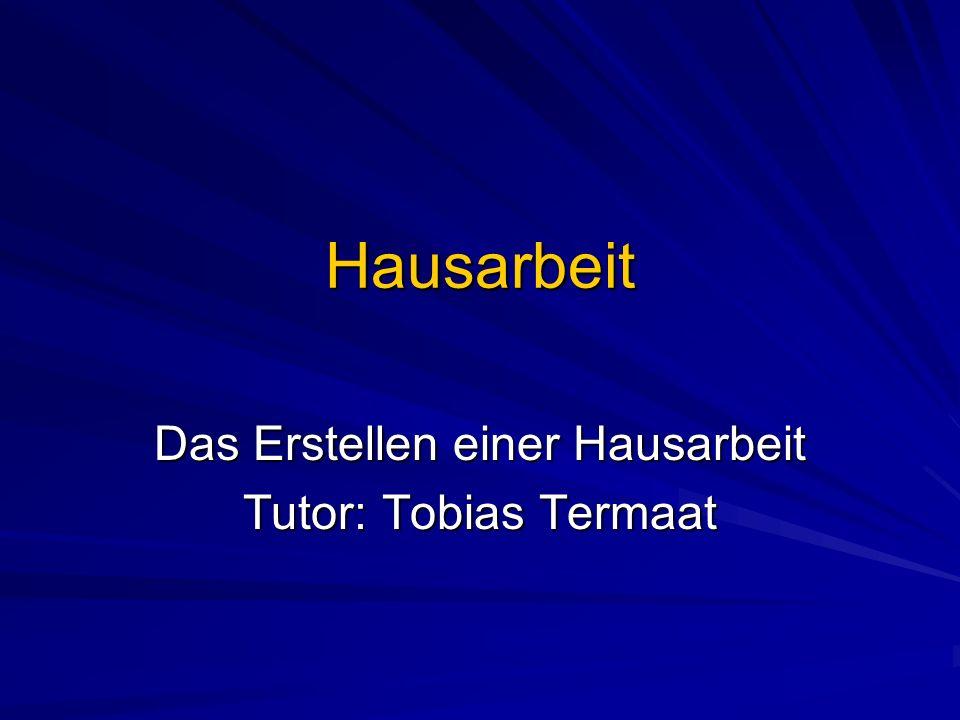 Das Erstellen einer Hausarbeit Tutor: Tobias Termaat