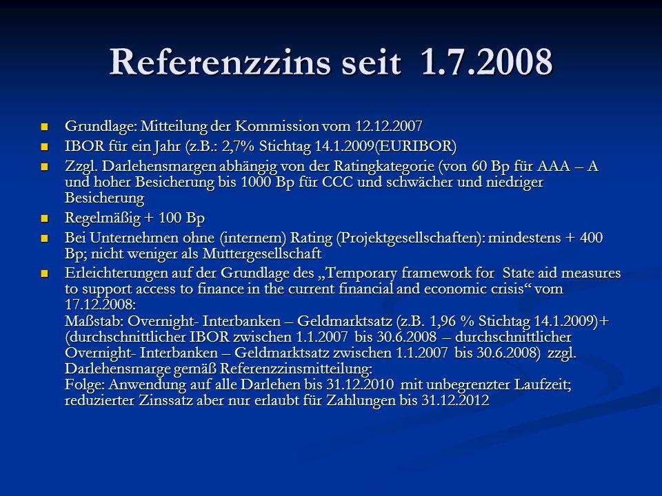 Referenzzins seit 1.7.2008 Grundlage: Mitteilung der Kommission vom 12.12.2007. IBOR für ein Jahr (z.B.: 2,7% Stichtag 14.1.2009(EURIBOR)