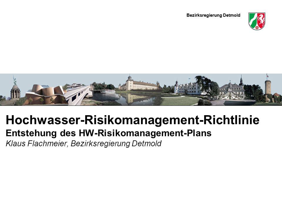 Hochwasser-Risikomanagement-Richtlinie Entstehung des HW-Risikomanagement-Plans Klaus Flachmeier, Bezirksregierung Detmold