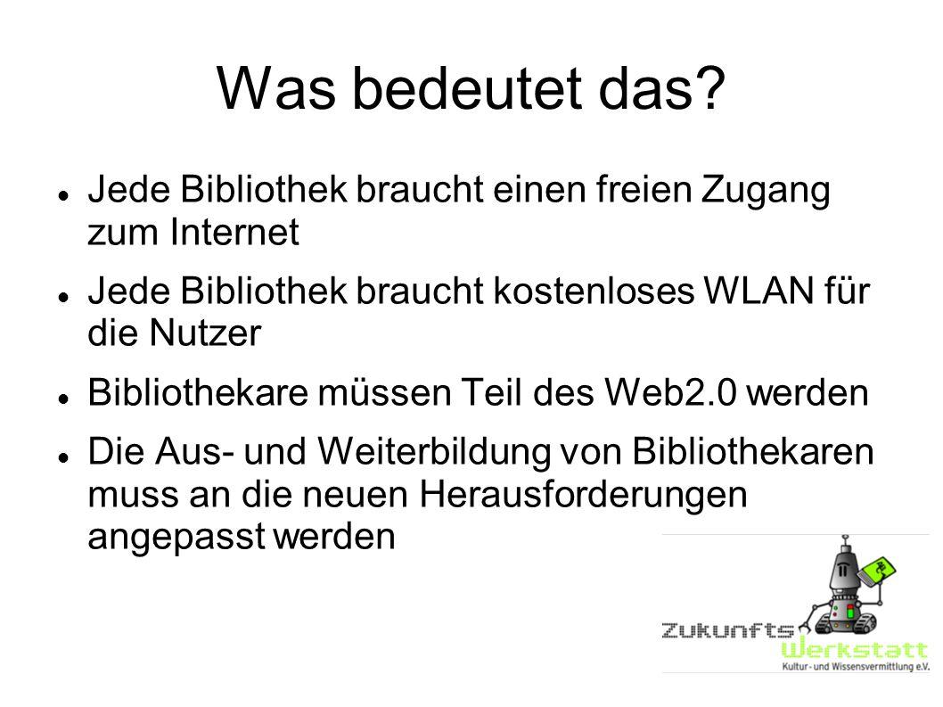 Was bedeutet das Jede Bibliothek braucht einen freien Zugang zum Internet. Jede Bibliothek braucht kostenloses WLAN für die Nutzer.
