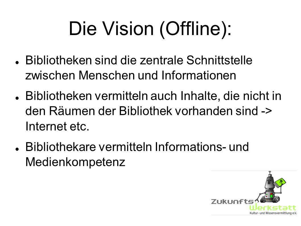Die Vision (Offline): Bibliotheken sind die zentrale Schnittstelle zwischen Menschen und Informationen.