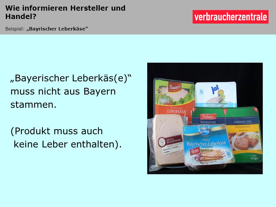 """Bayerischer Leberkäs(e) muss nicht aus Bayern stammen."