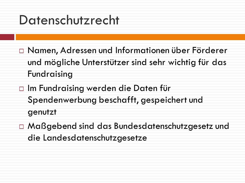 Datenschutzrecht Namen, Adressen und Informationen über Förderer und mögliche Unterstützer sind sehr wichtig für das Fundraising.