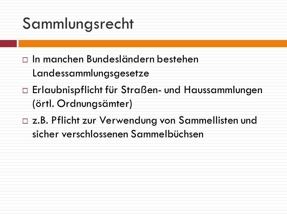 Sammlungsrecht In manchen Bundesländern bestehen Landessammlungsgesetze. Erlaubnispflicht für Straßen- und Haussammlungen (örtl. Ordnungsämter)