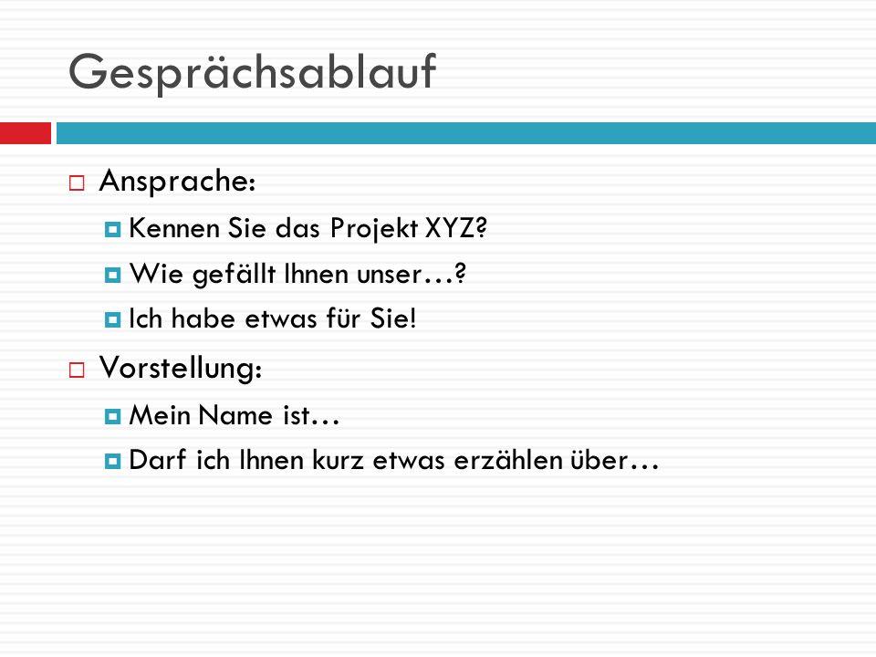 Gesprächsablauf Ansprache: Vorstellung: Kennen Sie das Projekt XYZ