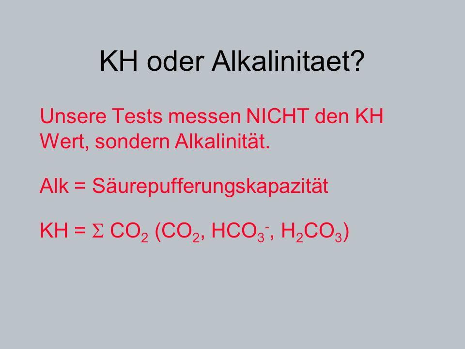 KH oder Alkalinitaet Unsere Tests messen NICHT den KH Wert, sondern Alkalinität. Alk = Säurepufferungskapazität.