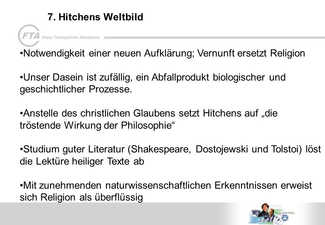 7. Hitchens Weltbild Notwendigkeit einer neuen Aufklärung; Vernunft ersetzt Religion.