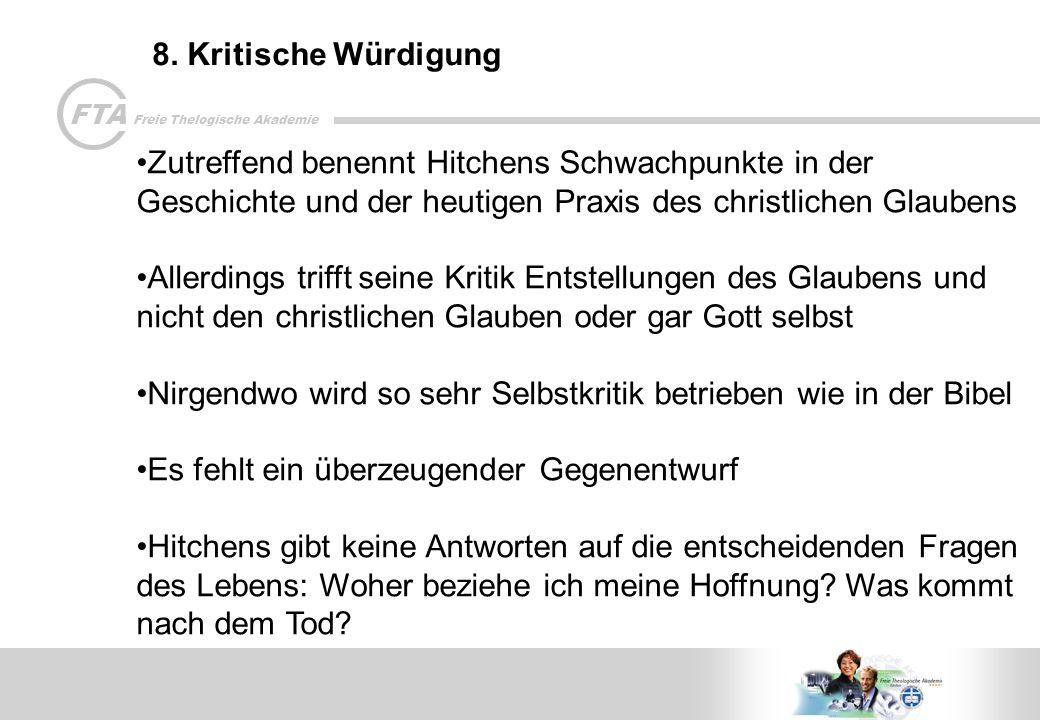 8. Kritische Würdigung Zutreffend benennt Hitchens Schwachpunkte in der Geschichte und der heutigen Praxis des christlichen Glaubens.