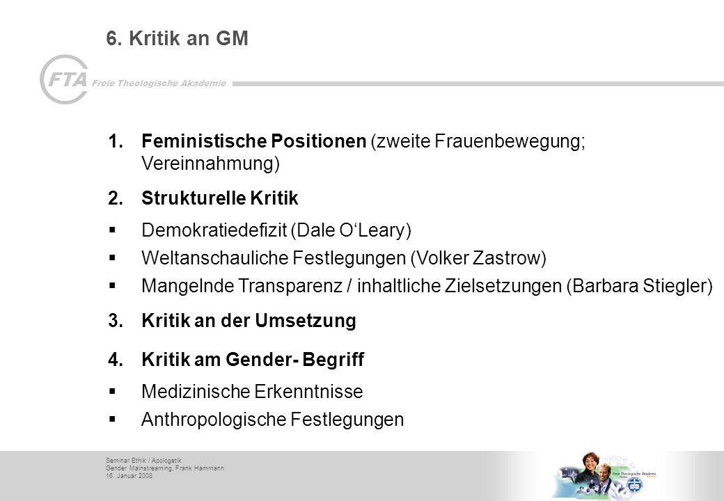 6. Kritik an GM Feministische Positionen (zweite Frauenbewegung; Vereinnahmung) Strukturelle Kritik.