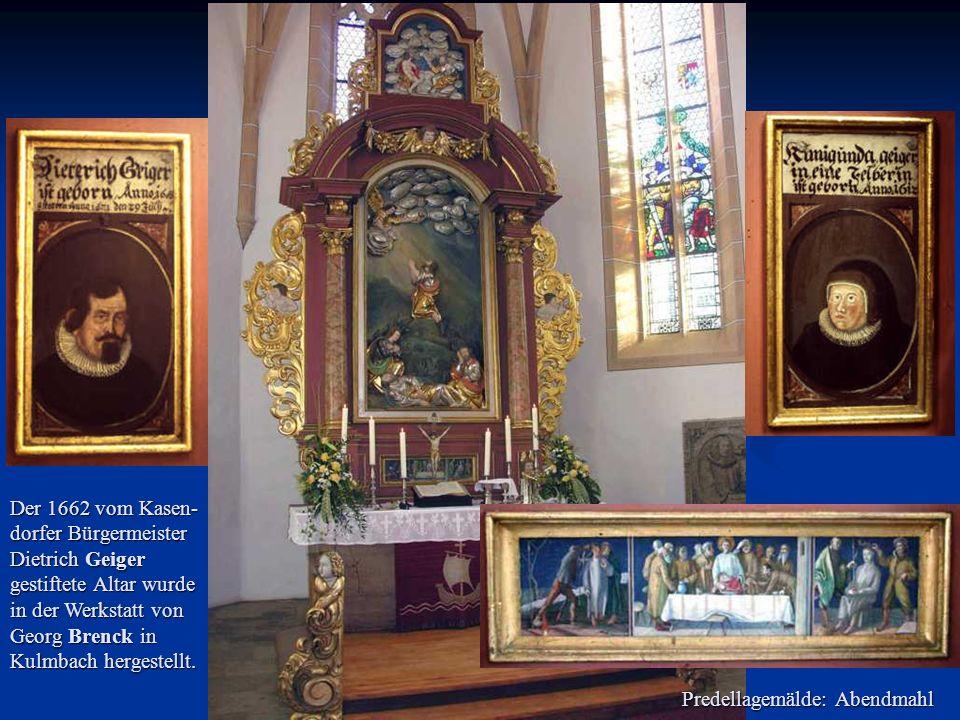Der 1662 vom Kasen-dorfer Bürgermeister Dietrich Geiger gestiftete Altar wurde