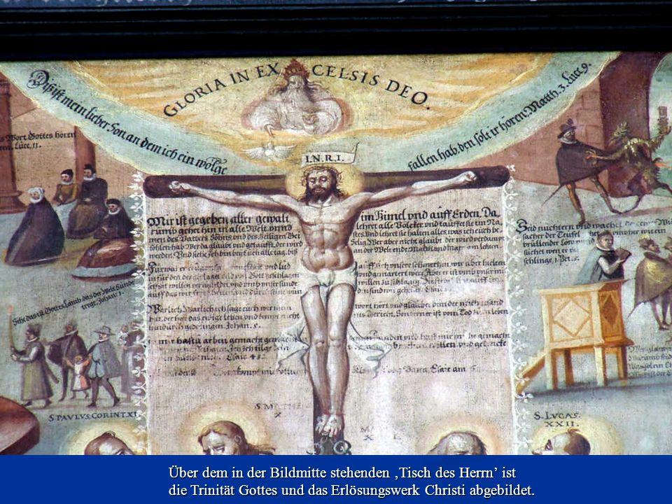 Über dem in der Bildmitte stehenden 'Tisch des Herrn' ist die Trinität Gottes und das Erlösungswerk Christi abgebildet.