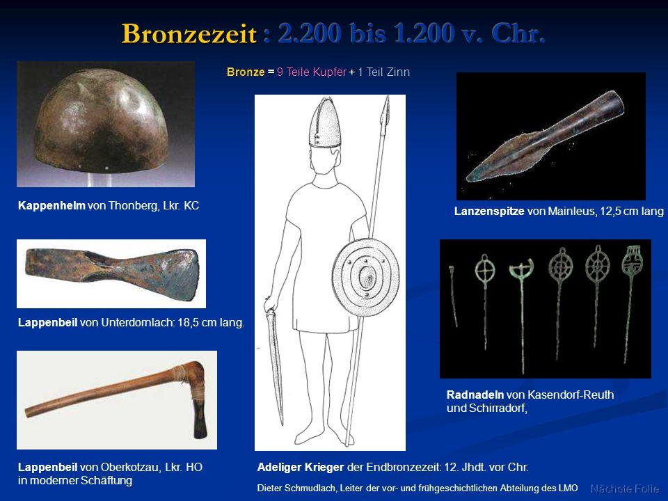 Bronzezeit : 2.200 bis 1.200 v. Chr. Bronze = 9 Teile Kupfer + 1 Teil Zinn. Kappenhelm von Thonberg, Lkr. KC.