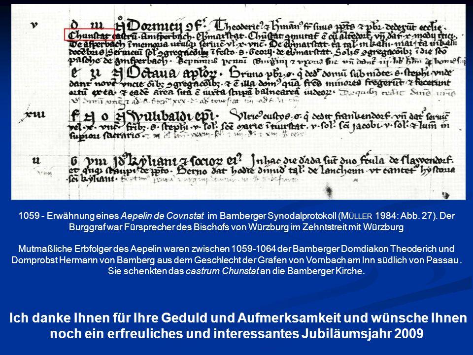 1059 - Erwähnung eines Aepelin de Covnstat im Bamberger Synodalprotokoll (Müller 1984: Abb. 27). Der Burggraf war Fürsprecher des Bischofs von Würzburg im Zehntstreit mit Würzburg